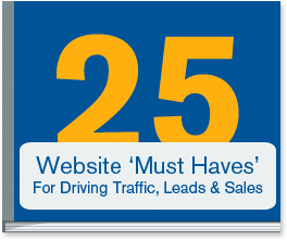 You'll find everything you need to know about how to drive more traffic, leads, and sales using your website in our 25 Website 'Must Haves' eBook.