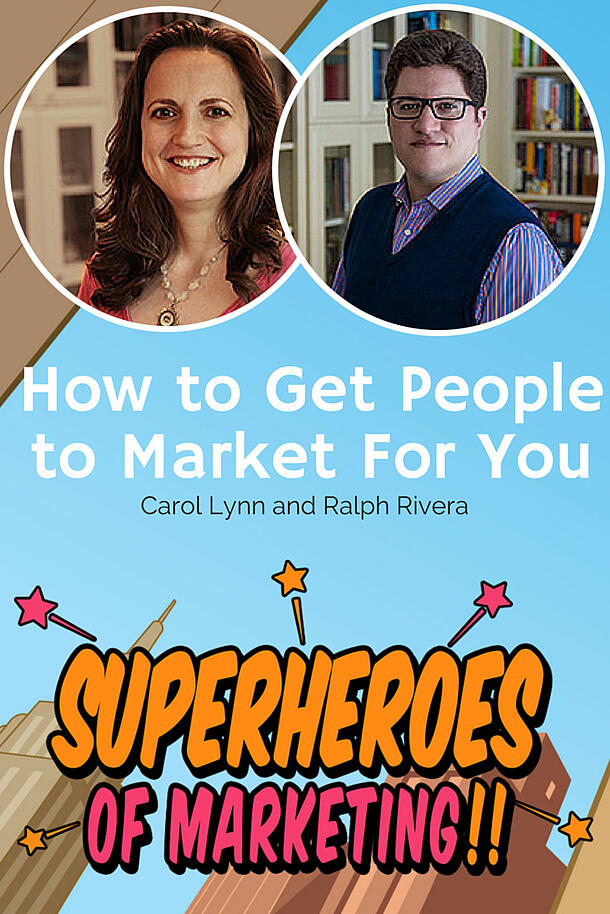 How to Get People to Market for You – Ralph and Carol Lynn Rivera Episode 2   http://www.superheroesofmarketing.com/2