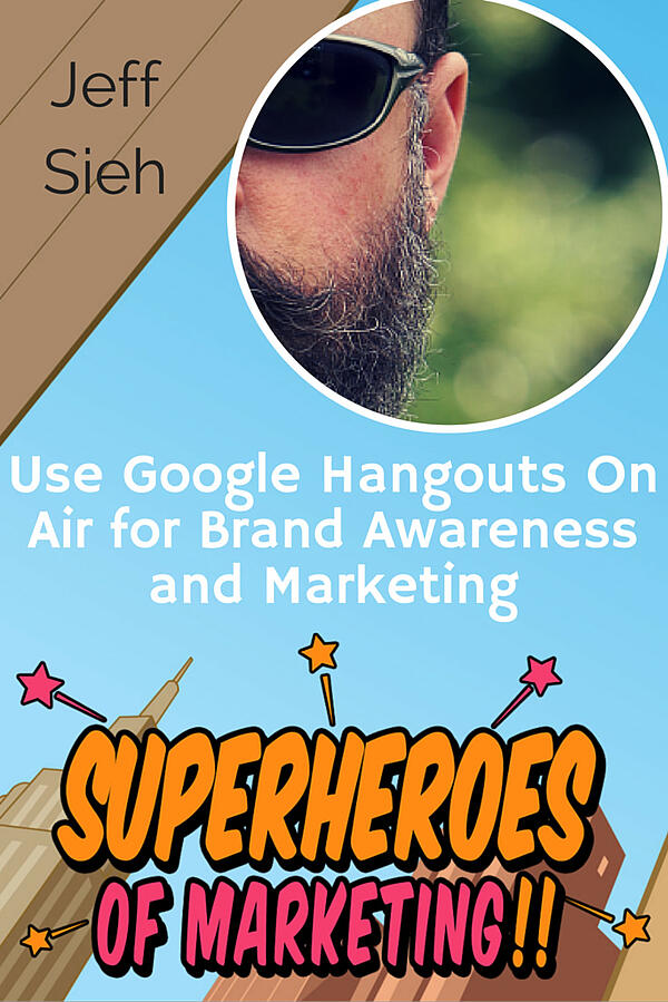 How Small Businesses Can Use Google Hangouts On Air for Brand Awareness and Marketing – Jeff Sieh Episode 5 http://superheroesofmarketing.com/5
