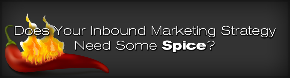 Spice Up Your Inbound Marketing Strategy