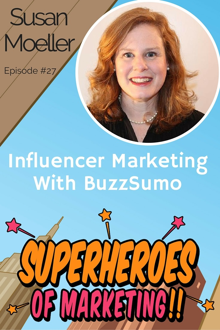Influencer Marketing with BuzzSumo's Susan Moeller www.superheroesofmarketing.com/27