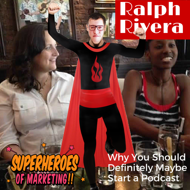 Why You Should Definitely Maybe Start a Podcast for Your Business - Ralph Rivera #17 http://www.overgovideo.com/superheroes-of-marketing-podcast/podcast-ralph-rivera