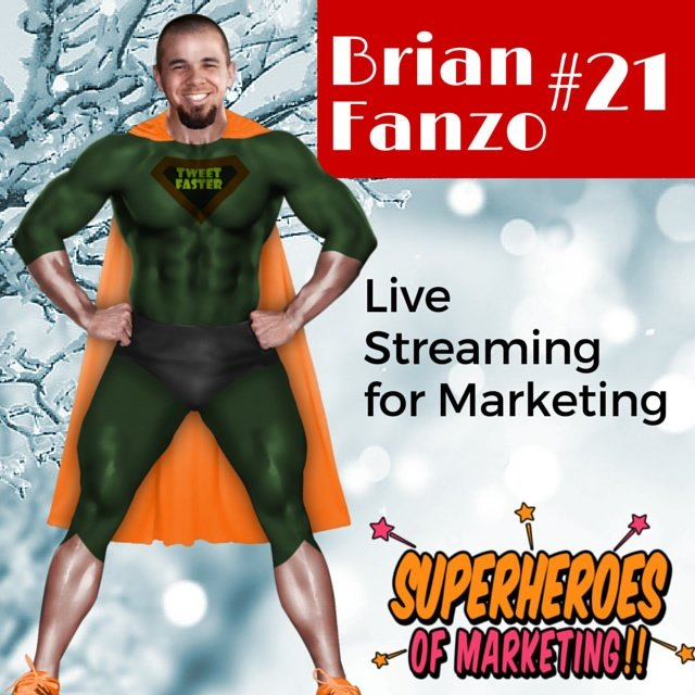 Live Streaming for Marketing - Brian Fanzo http://superheroesofmarketing.com/21