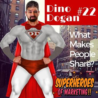What Makes People Share? - Dino Dogan #22 http://superheroesofmarketing.com/22