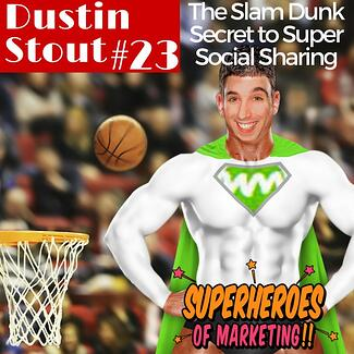 The Slam Dunk Secret to Super Social Sharing - Dustin Stout #23 http://superheroesofmarketing.com/23