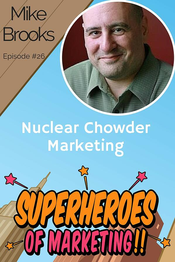 Nuclear Chowder Marketing Method - Mike Brooks #26 www.superheroesofmarketing.com/26